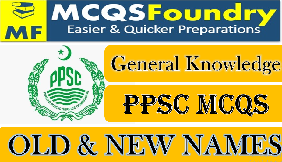 PPSC General Knowledge Contries Old and New Namess mcqs with answers pdf 2021