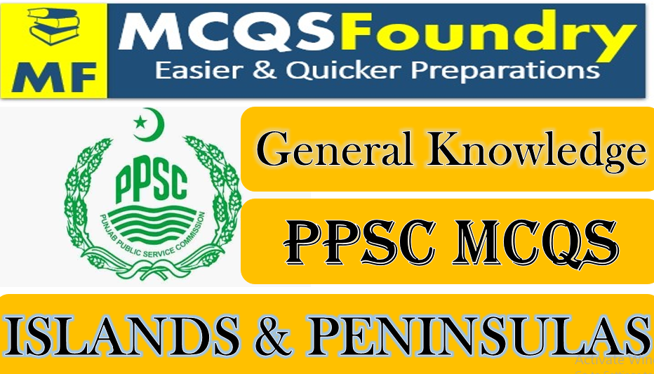 PPSC-General-Knowledge-Islands-and-peninsulas-mcqs