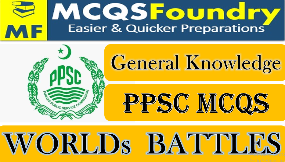 PPSC General Knowledge Worlds Famous Battles mcqs with answers pdf 2021
