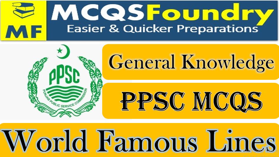 PPSC General Knowledge Worlds Famous Lines mcqs with answers pdf 2021