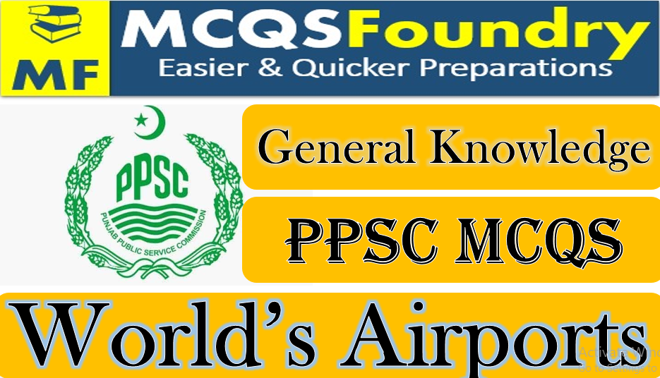 PPSC General Knowledge Worls Airports mcqs with answers pdf 2021